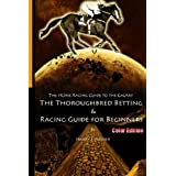 The Horse Racing Guide To The Galaxy - Color Edition The Kentucky Derby - Preakness - Belmont: The Must Have Thoroughbred Race Track Handicapping & Betting Book For Beginners.