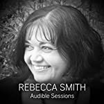 FREE: Audible Sessions with Rebecca Smith: Exclusive interview | Rebecca Smith,Elise Italiaander