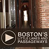 Boston's Little Lanes and Passageways: An Untravel Tour through Downtown Boston, Massachusetts