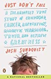 Just Don't Fall: A Hilariously True Story of Childhood, Cancer, Amputation, Romantic Yearning, Tr uth, and Olympic Greatness