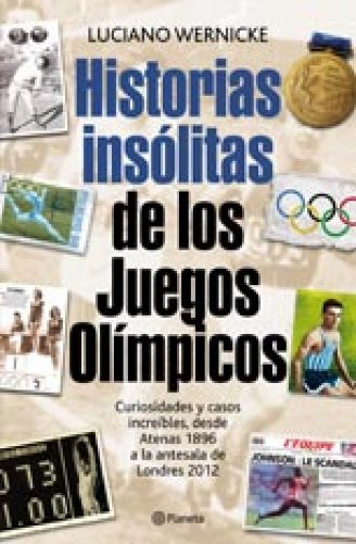 Historias insólitas de los Juegos Olímpicos: Curiosidades y casos increíbles desde Atenas 1896 a la antesala de Londres 2012
