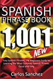 img - for Spanish Phrase Book: 1001 Easy Spanish Phrases, The Beginners Guide to Learning the Most Common Spanish Phrases Quick and Easy (Learn Perfect Spanish, ... Spanish Kindle, Learn Spanish in 7 Days ) book / textbook / text book