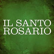 Il Santo Rosario [The Holy Rosary] Audiobook by  Gli Ascoltalibri Narrated by Silvia Cecchini