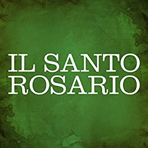 Il Santo Rosario [The Holy Rosary] Audiobook