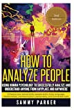 How to Analyze People: Using Human Psychology to Successfully  Understand Anyone from Anyplace and Anywhere: Enhance your Social Skills, People ... Your Mind and Regain Your Life) (Volume 6)
