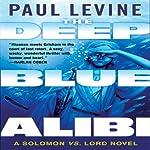 The Deep Blue Alibi: A Solomon vs. Lord Novel   Paul Levine
