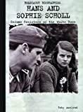 Hans and Sophie Scholl: German Resisters of the White Rose (Holocaust Biographies)