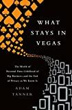 What Stays in Vegas: The World of Personal DataLifeblood of Big Businessand the End of Privacy as We Know It