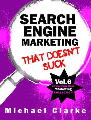 Search Engine Marketing That Doesn't Suck (Punk Rock Marketing Collection Book 6)