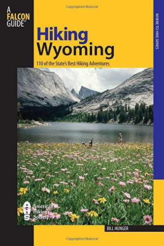 Hiking Wyoming: 110 Of The State's Best Hiking Adventures (State Hiking Guides Series)
