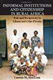 Informal Institutions and Citizenship in Rural Africa: Risk and Reciprocity in Ghana and Cote d'Ivoire (Cambridge Studies in Comparative Politics)