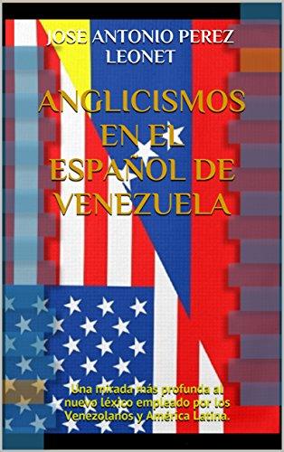 Anglicismos en el Español de Venezuela: Una mirada más profunda al nuevo léxico empleado por los Venezolanos y América Latina.