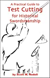 A Practical Guide to Test Cutting for Historical Swordsmanship