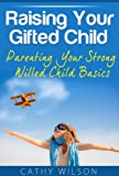 img - for Raising Your Gifted Child 101: Parenting Your Strong Willed Child Basics book / textbook / text book
