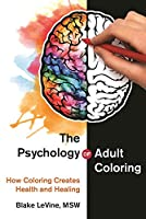 The Psychology of Adult Coloring: How Coloring Creates Health and Healing