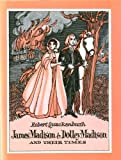 James Madison and Dolly Madison and Their Times
