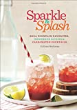 Colleen Mullaney Sparkle & Splash: Soda Fountain Favorites, Homemade Elixirs & Carbonated Cocktails