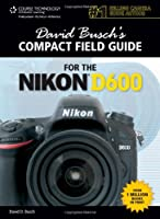 David Busch's Compact Field Guide for the Nikon D600
