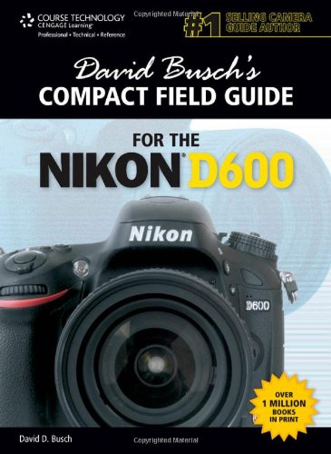 David Busch'S Compact Field Guide For The Nikon D600 (David Busch'S Compact Field Guides)