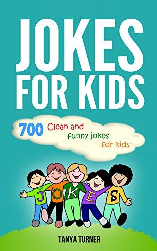 Tanya Turner - Jokes for Kids:700 Clean and Funny Jokes for Kids