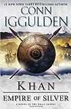 Khan: Empire of Silver: A Novel of the Khan Empire (The Conqueror Series) Conn Iggulden