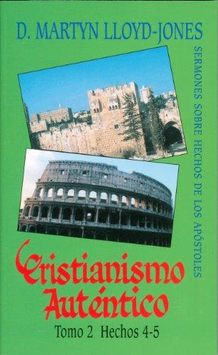 Cristianismo Autentico, Tomo 2: Hechos 4-5 = Authentic Christianity, Volume 2 (Cristianismo Autentico; Sermones Sobre Hechos de los Apostoles)