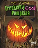 img - for How to Carve Freakishly Cool Pumpkins (Halloween Extreme) book / textbook / text book