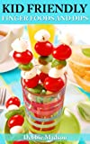 Kid Friendly Finger Foods-50... - Debbie Madson