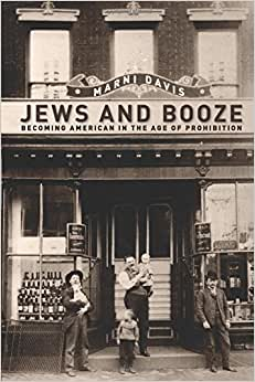 Jews And Booze: Becoming American In The Age Of Prohibition (Goldstein-Goren Series In American Jewish History)