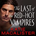 The Last of the Red-Hot Vampires: Dark Ones Series, Book 5 Audiobook by Katie MacAlister Narrated by Karen White