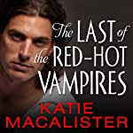 The Last of the Red-Hot Vampires: Dark Ones Series, Book 5 (       UNABRIDGED) by Katie MacAlister Narrated by Karen White