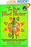 The Live Food Factor: The Comprehensi...