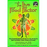 The Live Food Factor: The Comprehensive Guide to the Ultimate Diet for Body, Mind, Spirit & Planetby Susan Schenck