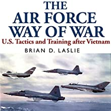 The Air Force Way of War: US Tactics and Training after Vietnam (       UNABRIDGED) by Brian Laslie Narrated by Robert J. Eckrich