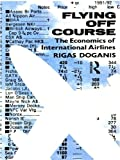 img - for Flying Off Course: The Economics of International Airlines book / textbook / text book