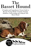 img - for The Basset Hound: A Complete and Comprehensive Owners Guide to: Buying, Owning, Health, Grooming, Training, Obedience, Understanding and Caring for ... to Caring for a Dog from a Puppy to Old Age) book / textbook / text book
