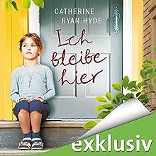Ich bleibe hier Hörbuch von Catherine Ryan Hyde Gesprochen von: Elke Schützhold