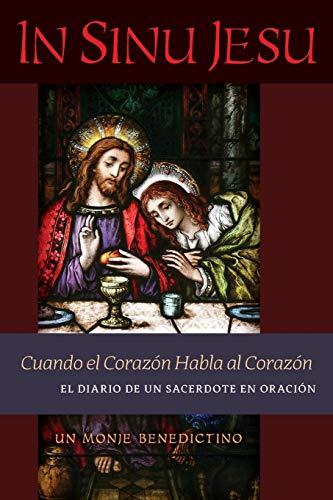 In Sinu Jesu Cuando el Corazón Habla al Corazón—El Diario de un Sacerdote en Oración (Spanish edition) [Un monje benedictino] (Tapa Blanda)