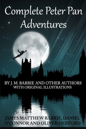 Complete Peter Pan Adventures: By J.M. Barrie And Other Authors With Original Illustrations (Peter Pan Jm Barrie compare prices)