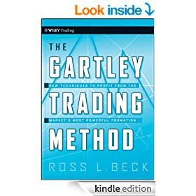 The Gartley Trading Method: New Techniques To Profit from the Market's Most Powerful Formation: New Techniques To Profit from the Markets Most Powerful Formation (Wiley Trading)