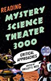 Reading Mystery Science Theater 3000: Critical Approaches