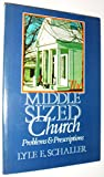 Middle-Sized Church: Problems and Prescriptions (0687269482) by Schaller, Lyle E.