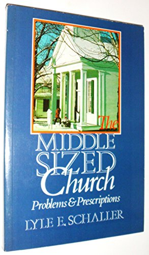 The Middle Sized Church: Problems and Prescriptions, Schaller, Lyle E.