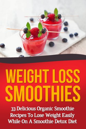 Weight Loss Smoothies - 33 Delicious Organic Recipes To Lose Weight Easily While On A Smoothie Detox Diet: Fruit, Vegatable, And Paleo Smoothies (smoothie ... smoothie recipes,Paleo Smoothies Book 10) by Brian Rogers