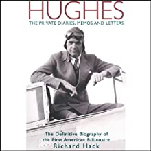 Hughes: The Private Diaries, Memos and Letters: The Definitive Biography of the First American Billionaire (       UNABRIDGED) by Richard Hack Narrated by Dan Cashman