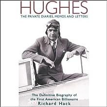 Hughes: The Private Diaries, Memos and Letters: The Definitive Biography of the First American Billionaire | Livre audio Auteur(s) : Richard Hack Narrateur(s) : Dan Cashman