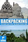 Backpacking: the ultimate guide to first time around the world travel (Bemused Backpacker)