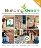 img - for Building Green, New Edition: A Complete How-To Guide to Alternative Building Methods Earth Plaster * Straw Bale * Cordwood * Cob * Living Roofs (Building Green: A Complete How-To Guide to Alternative) book / textbook / text book
