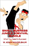SMALL BUSINESS JUNGLE SURVIVAL BUNDLE: What You Need to Succeed
