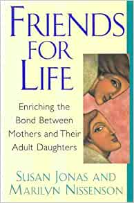 Friends for life enriching the bond between mothers and for The bond between mother and daughter